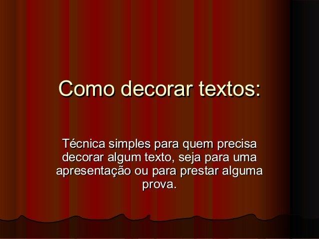 Como decorar textos: Técnica simples para quem precisa decorar algum texto, seja para umaapresentação ou para prestar algu...