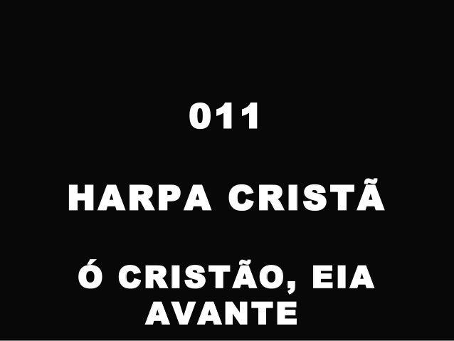 011 HARPA CRISTÃ Ó CRISTÃO, EIA AVANTE