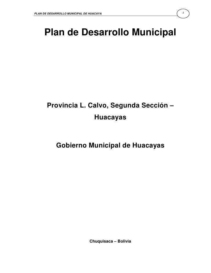 PLAN DE DESARROLLO MUNICIPAL DE HUACAYA                i     Plan de Desarrollo Municipal       Provincia L. Calvo, Segund...