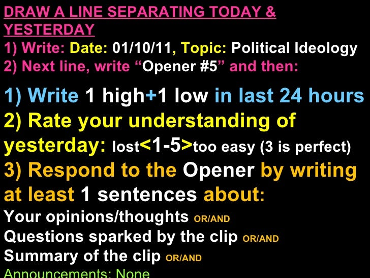 DRAW A LINE SEPARATING TODAY & YESTERDAY 1) Write:   Date:  01/10/11 , Topic:  Political Ideology 2) Next line, write ...