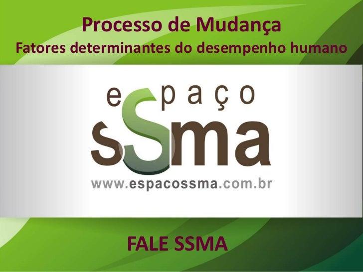 Processo de MudançaFatores determinantes do desempenho humano              FALE SSMA