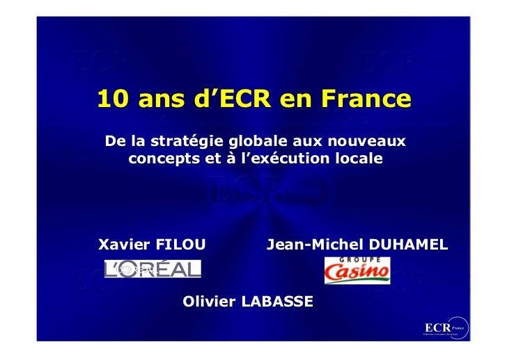 10 ans d'ECR en France De la stratégie globale aux nouveaux   concepts et à l'exécution locale     Xavier FILOU       Jean...