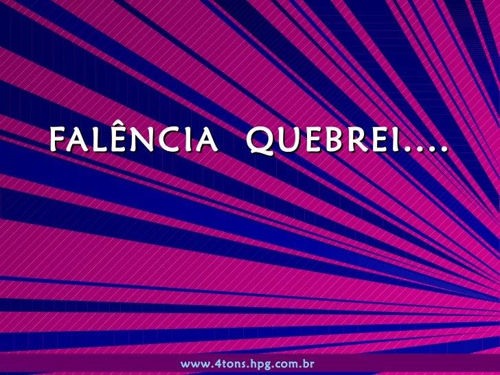 FALÊNCIA  QUEBREI.... www.4tons.hpg.com.br
