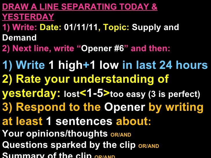 """DRAW A LINE SEPARATING TODAY & YESTERDAY 1) Write:   Date:  01/11/11 , Topic:  Supply and Demand 2) Next line, write """" Ope..."""
