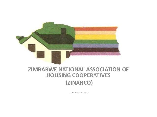 ZIMBABWE NATIONAL ASSOCIATION OF HOUSING COOPERATIVES (ZINAHCO) ICA PRESENTATION