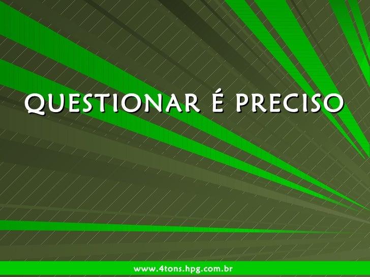 QUESTIONAR É PRECISO www.4tons.hpg.com.br
