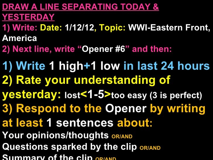 DRAW A LINE SEPARATING TODAY & YESTERDAY 1) Write:   Date:  1/12/12 , Topic:  WWI-Eastern Front, America 2) Next line, wri...