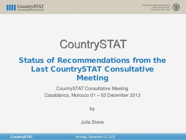 CountrySTAT Status of Recommendations from the Last CountrySTAT Consultative Meeting Monday, December 02, 2013 CountrySTAT...