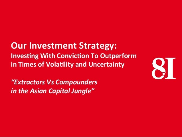 Our	   Investment	   Strategy:	    Inves1ng	   With	   Convic1on	   To	   Outperform	    in	   Times	   of	   Vola1lity	  ...