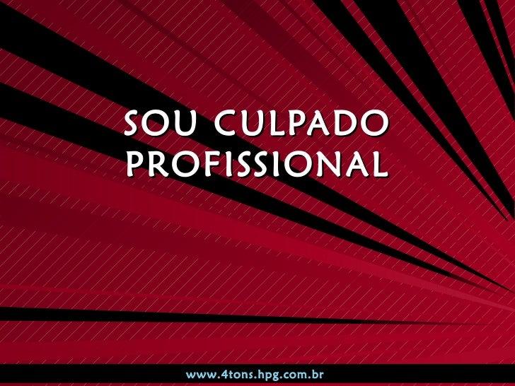 SOU CULPADO PROFISSIONAL www.4tons.hpg.com.br