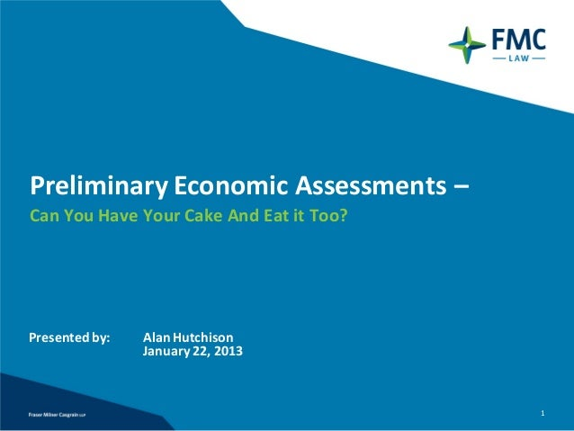 Preliminary Economic Assessments –Can You Have Your Cake And Eat it Too?Presented by:   Alan Hutchison                Janu...