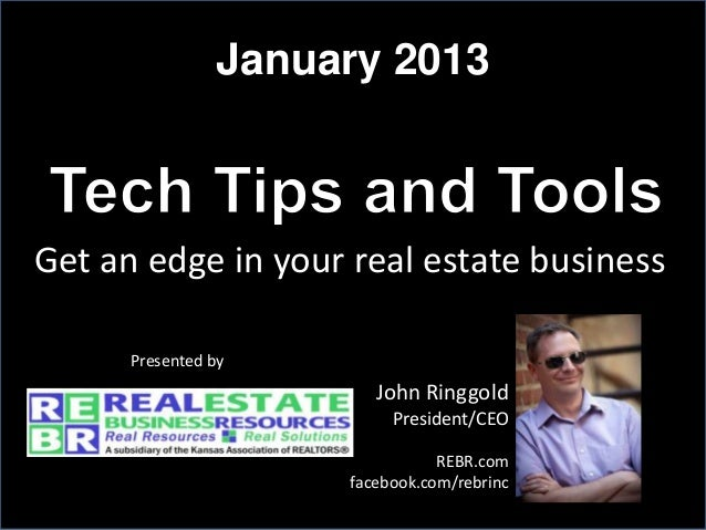 January 2013Get an edge in your real estate business      Presented by                        John Ringgold               ...