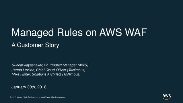 © 2017, Amazon Web Services, Inc. or its Affiliates. All rights reserved. Sundar Jayashekar, Sr. Product Manager (AWS) Jar...