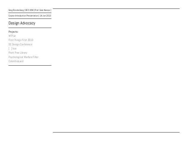 Greg Riestenberg | DES 658 | Prof. Gala Narezo |Course Introduction Presentation | 14 Jan 2013Design AdvocacyProjects:WTFa...