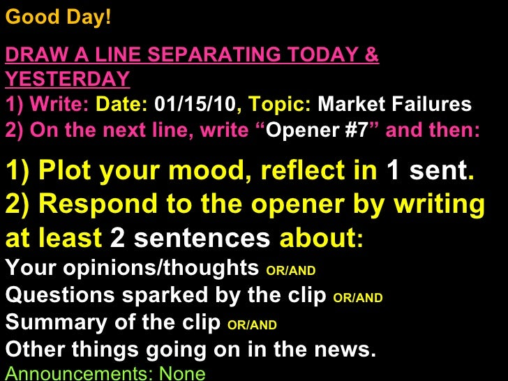 Good Day!  DRAW A LINE SEPARATING TODAY & YESTERDAY 1) Write:   Date:  01/15/10 , Topic:  Market Failures 2) On the next l...