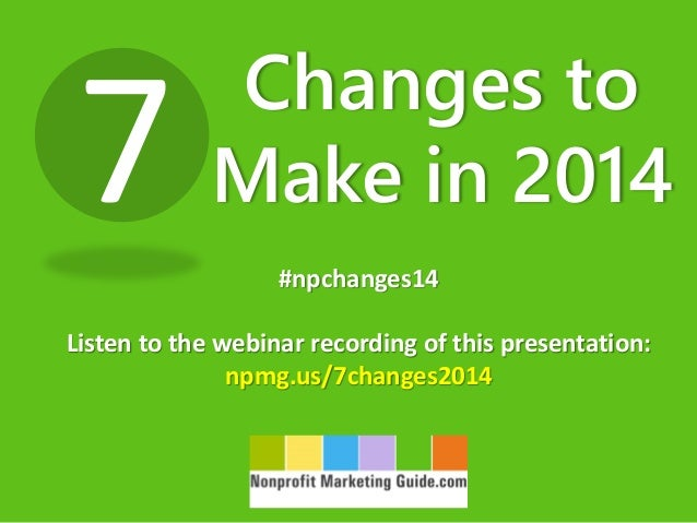 7  Changes to Make in 2014 #npchanges14  Listen to the webinar recording of this presentation: npmg.us/7changes2014