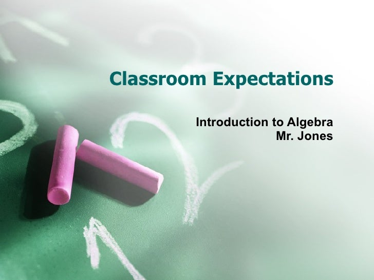 Classroom Expectations Introduction to Algebra Mr. Jones