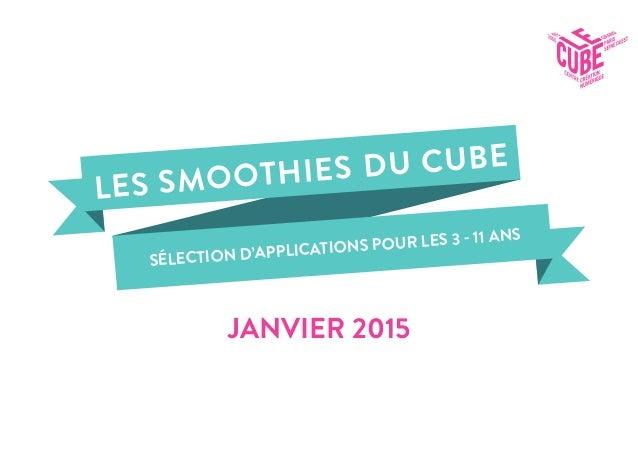 SÉLECTION D'APPLICATIONS POUR LES 3 - 11 ANS LES SMOOTHIES DU CUBE JANVIER 2015