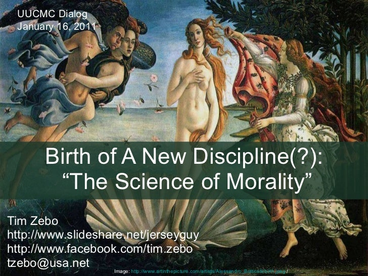 """UUCMC Dialog   January 16, 2011            Birth of A New Discipline(?):              """"The Science of Morality""""Tim Zebohtt..."""