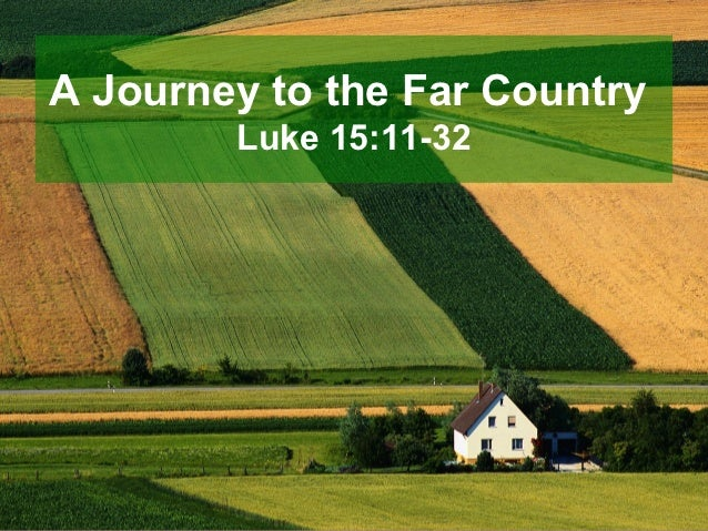 A Journey to the Far Country        Luke 15:11-32