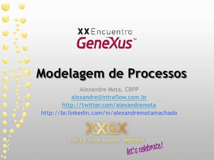 Modelagem de Processos<br />Alexandre Mota, CBPP<br />alexandre@intraflow.com.br<br />http://twitter.com/alexandremota<br ...