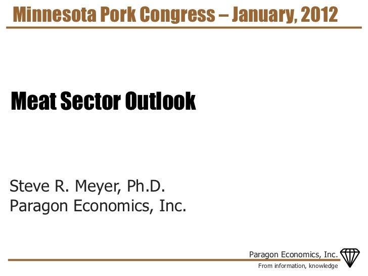 Minnesota Pork Congress – January, 2012Meat Sector OutlookSteve R. Meyer, Ph.D.Paragon Economics, Inc.                    ...