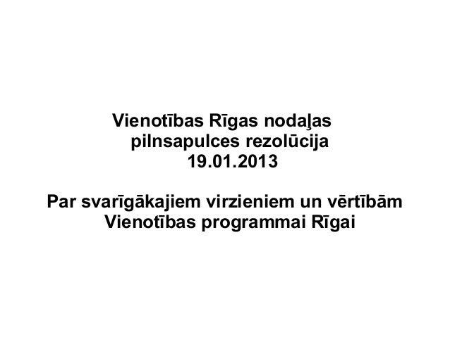 Vienotības Rīgas nodaļas         pilnsapulces rezolūcija               19.01.2013Par svarīgākajiem virzieniem un vērtībām ...