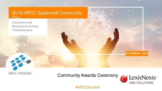 Innovation and Reinvention Driving Transformation OCTOBER 9, 2018 2018 HPCC Systems� Community Day #HPCCSummit Community A...
