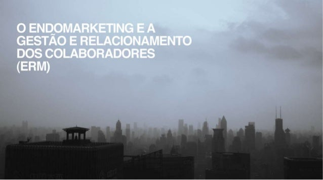 O ENQOMARKETING E A GESTAO E RELACIONAMENTO DOS COLABORADORES  (ERM)