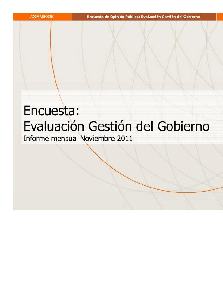 ADIMARK GfK     Encuesta de Opinión Pública: Evaluación Gestión del Gobierno   NOVIEMBRE 2011Encuesta:Evaluación Gestión d...
