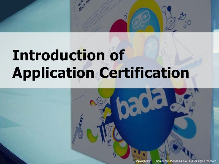 Introduction of Application Certification                    Copyright © Copyright© 2010 Samsung Co., Ltd. All rights rese...