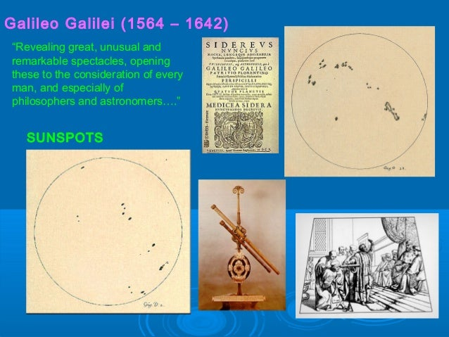 "Galileo Galilei (1564 – 1642) ""Revealing great, unusual and remarkable spectacles, opening these to the consideration of e..."