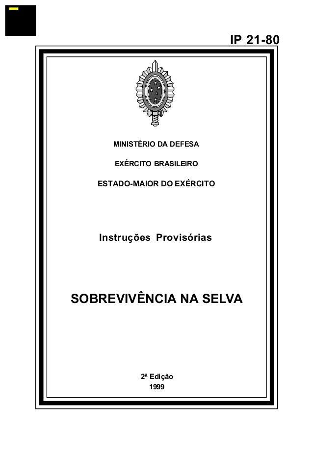 2ª Edição 1999 IP 21-80 MINISTÉRIO DA DEFESA EXÉRCITO BRASILEIRO ESTADO-MAIOR DO EXÉRCITO Instruções Provisórias SOBREVIVÊ...