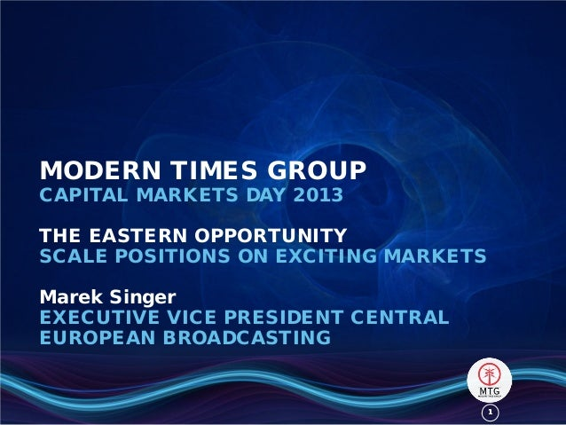 11MODERN TIMES GROUPCAPITAL MARKETS DAY 2013THE EASTERN OPPORTUNITYSCALE POSITIONS ON EXCITING MARKETSMarek SingerEXECUTIV...