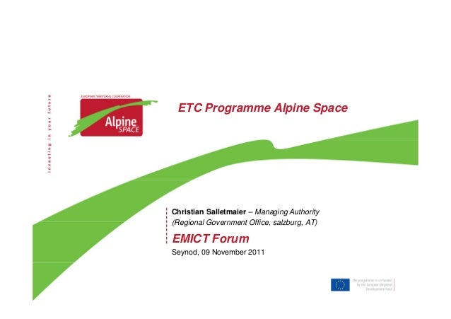 ETC Programme Alpine Space Christian Salletmaier – Managing Authority (Regional Government Office, salzburg, AT) EMICT For...