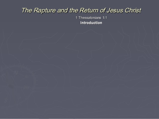 The Rapture and the Return of Jesus Christ 1 Thessalonians 1:1 Introduction