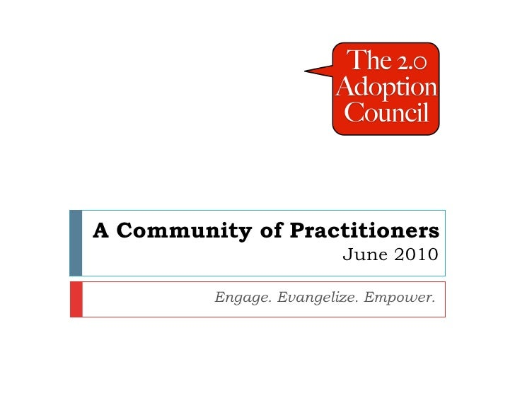 A Community of Practitioners                          June 2010           Engage. Evangelize. Empower.