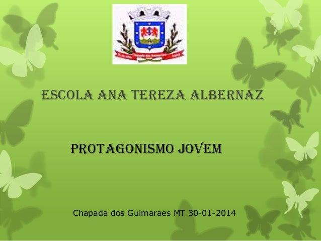 Escola Ana Tereza Albernaz  Protagonismo Jovem  Chapada dos Guimaraes MT 30-01-2014