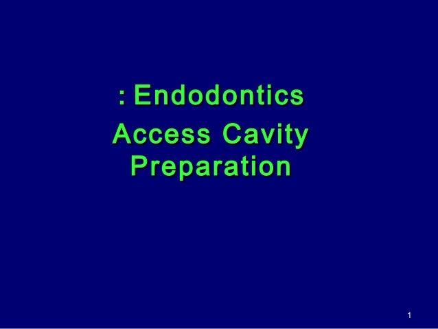EndodonticsEndodontics:: Access CavityAccess Cavity PreparationPreparation 11