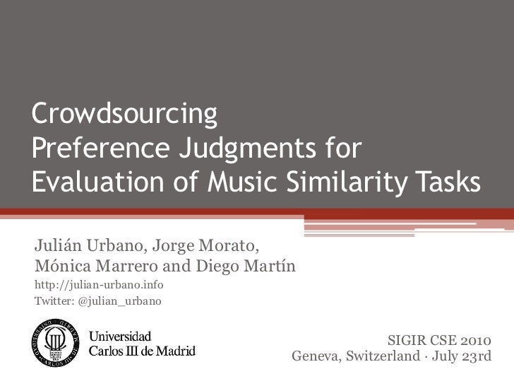 CrowdsourcingPreference Judgments forEvaluation of Music Similarity TasksJulián Urbano, Jorge Morato,Mónica Marrero and Di...