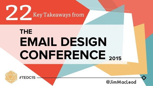 #TEDC15 Key Takeaways from @JimMacLeod THE 2015 EMAIL DESIGN CONFERENCE 22