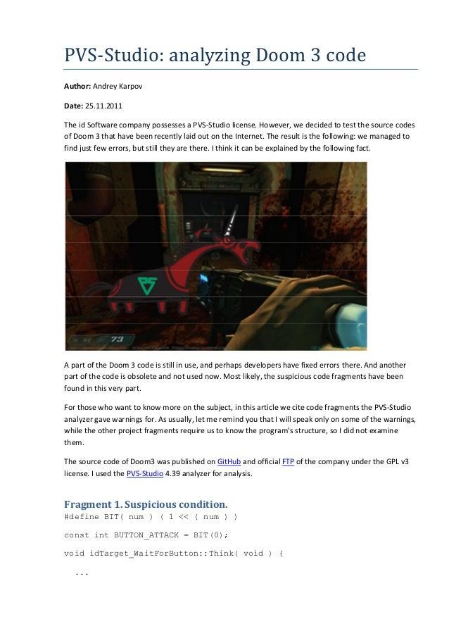 PVS-Studio: analyzing Doom 3 code Author: Andrey Karpov Date: 25.11.2011 The id Software company possesses a PVS-Studio li...