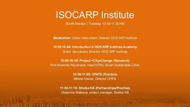 ISOCARP Institute Booth Session | Tuesday, 10:30-11:30 AM Moderation: Didier Vancutsem, Director ISOCARP Institute 10:30-1...
