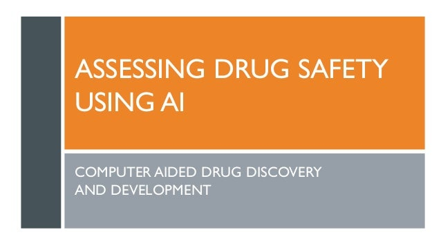 ASSESSING DRUG SAFETY USING AI COMPUTER AIDED DRUG DISCOVERY AND DEVELOPMENT