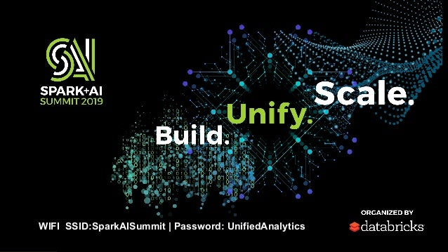 WIFI SSID:SparkAISummit | Password: UnifiedAnalytics