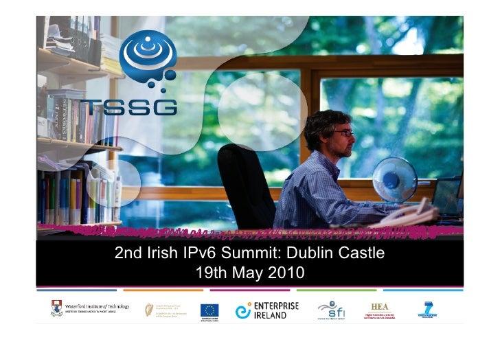 2nd Irish IPv6 Summit: Dublin Castle             19th May 2010