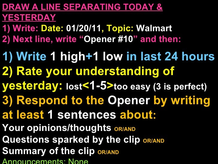 "DRAW A LINE SEPARATING TODAY & YESTERDAY 1) Write:   Date:  01/20/11 , Topic:  Walmart 2) Next line, write "" Opener #10 "" ..."