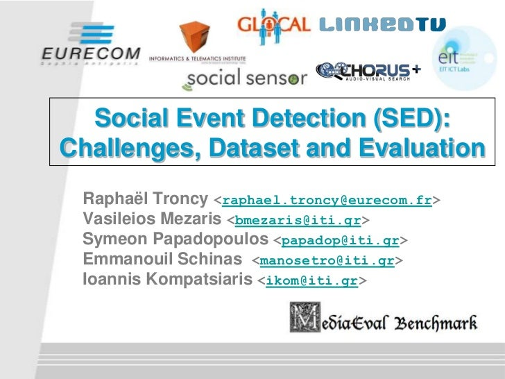 Social Event Detection (SED):Challenges, Dataset and Evaluation Raphaël Troncy <raphael.troncy@eurecom.fr> Vasileios Mezar...