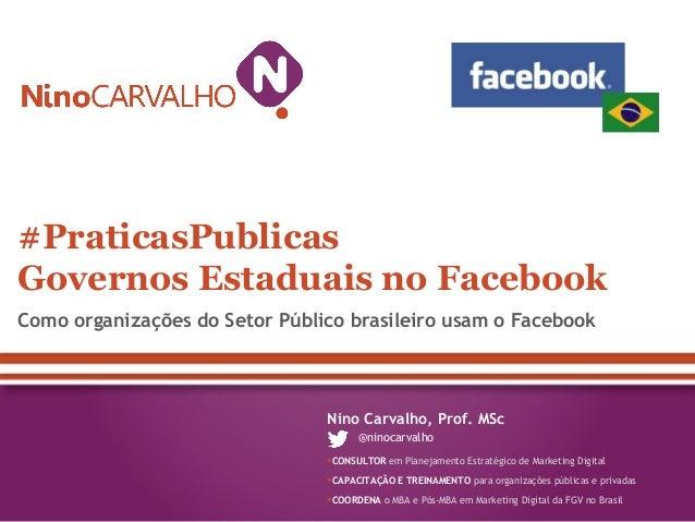 Como organizações do Setor Público brasileiro usam o Facebook #PraticasPublicas Governos Estaduais no Facebook Nino Carval...