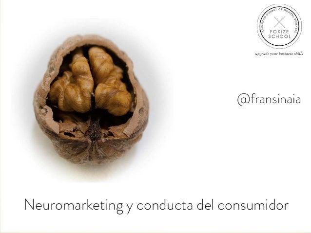 @fransinaiaNeuromarketing y conducta del consumidor